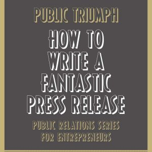 How to Write a Fantastic Press Release